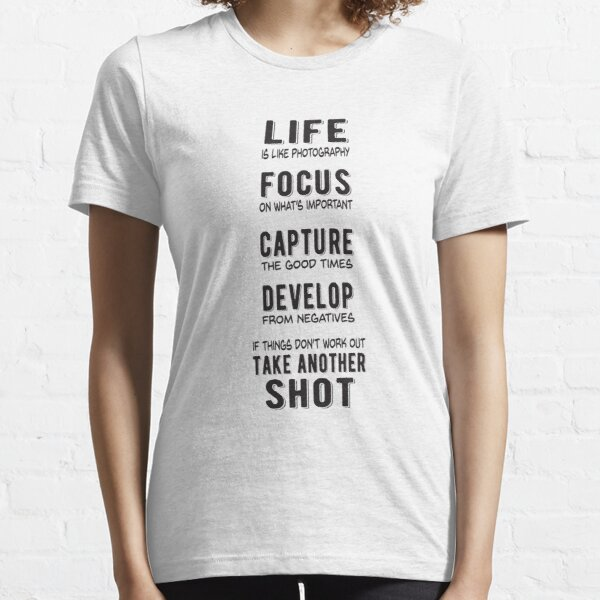 Life is Like Photography Essential T-Shirt