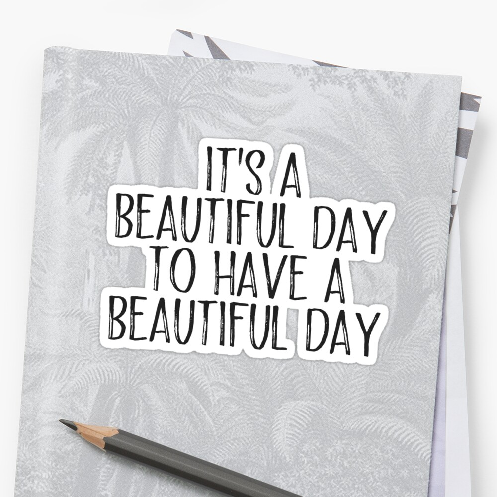 it's a beautiful day to have a...