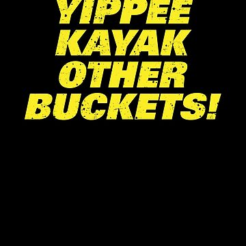Brooklyn Nine Nine Yippee Kayak Other Buckets Shirt by Clort