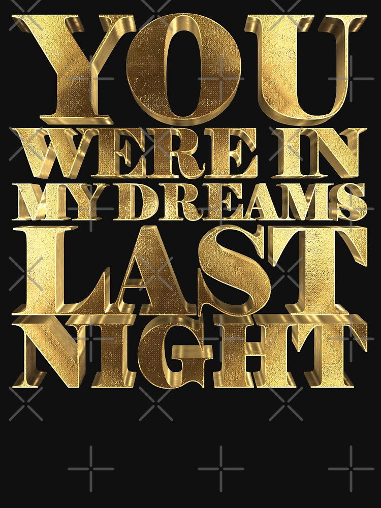 You Were In My Dreams Last Night Gold by Under-TheTable