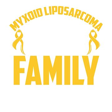 MYXOID LIPOSARCOMA MESSED WITH THE WRONG FAMILY T SHIRT by NguyenNamNam