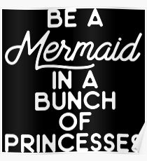 Be a mermaid in a bunch of princesses.  Poster