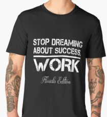 Stop Dreaming About Success - Work - Florida State Edition Hustle Motivation Fitness Men's Premium T-Shirt