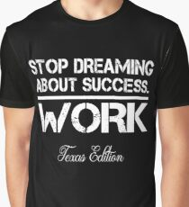 Stop Dreaming About Success - Work - Texas State Edition Hustle Motivation Fitness Graphic T-Shirt