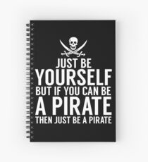 Be Yourself, But Be A Pirate Spiral Notebook