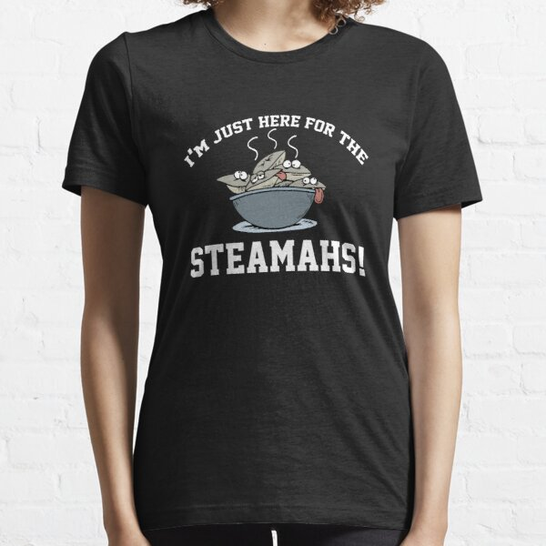 I'm just here for the steamahs steamed clams Essential T-Shirt