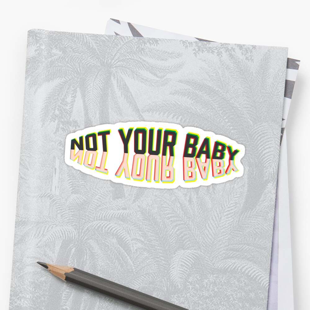 NOT YOUR BABY by kphoff