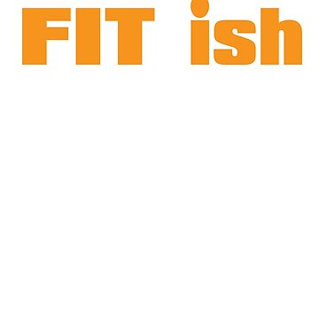 Fit-ish Definition Exercise Workout T-shirt V2 by RithaMatch