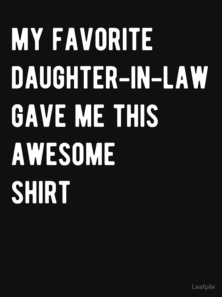My favorite daughter in law gave me this shirt by Leafpile
