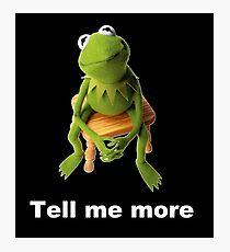 Tell me more Kermit Photographic Print