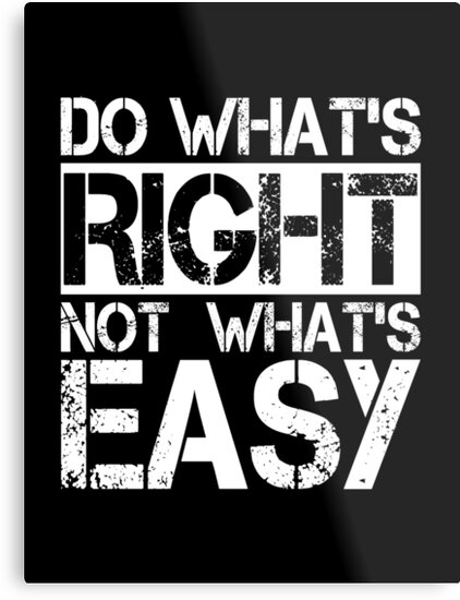 Do Whats Right Not Whats Easy Quote Shirt Metal Prints By