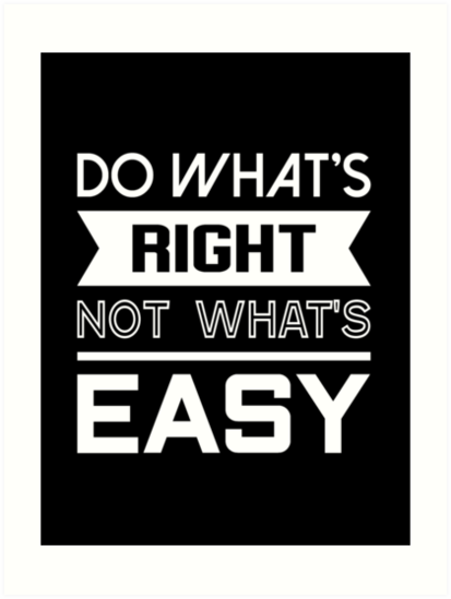 Do Whats Right Not Whats Easy Quote Tshirt Art Prints By