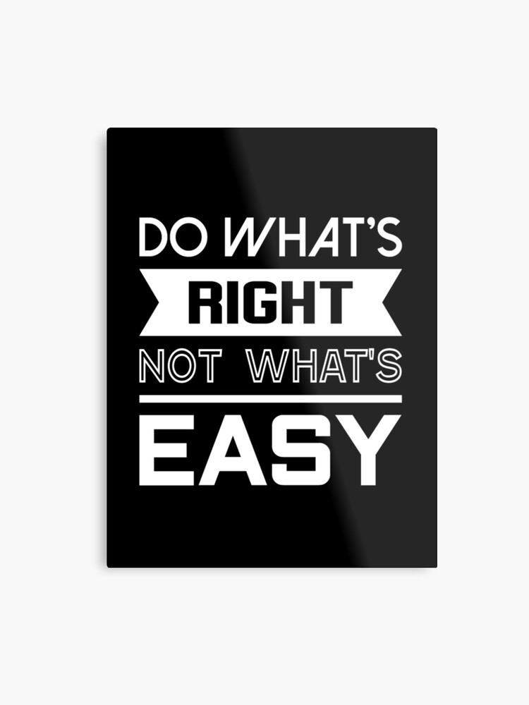 Do Whats Right Not Whats Easy Quote Tshirt Metal Print By