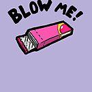 Blow Me! by Jonah Block