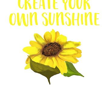 Create Your Own Sunshine Funny Floral Sunflower Shirt by MichaelAndrewLo