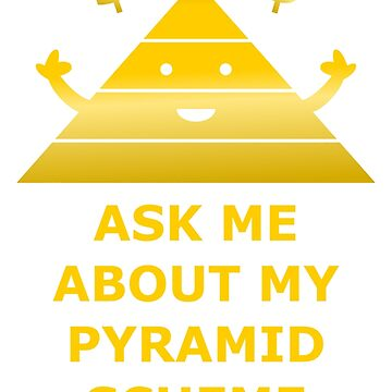 Ask Me About My Pyramid Scheme by MandL