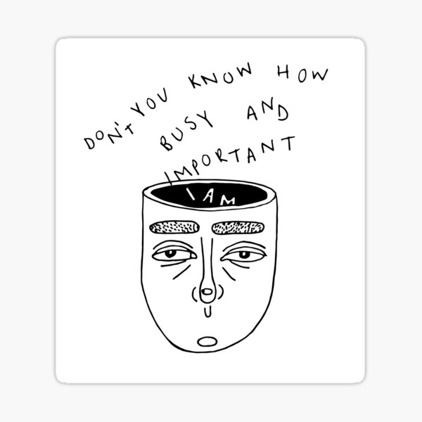 Don't You Know How Busy and Important I Am Sticker