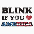 blink if you love american USA tshirt by DesIndie
