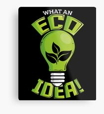 What An Eco Idea Funny Earth Day Metal Print
