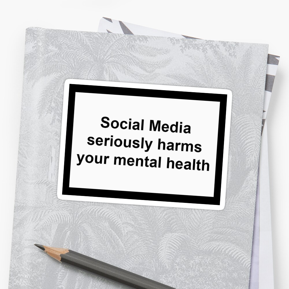 Quot Social Media Seriously Harms Your Mental Health Quot Sticker