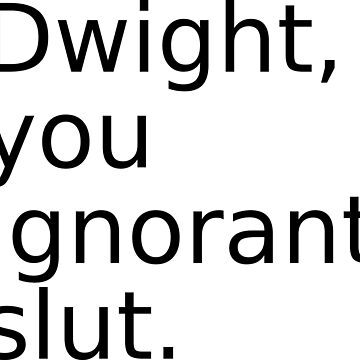 """Dwight, you ignorant slut."" by MorganNicole021"
