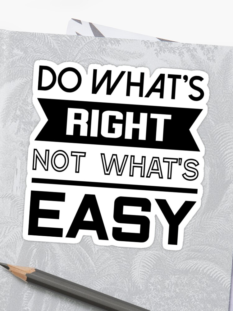 Do Whats Right Not Whats Easy Quote Tshirt Sticker By Drakouv