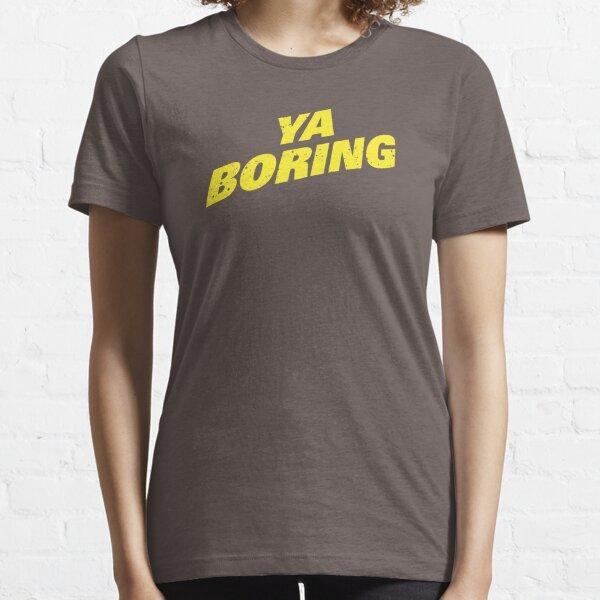 Brooklyn Nine Nine Ya Boring Diagonal Shirt Essential T-Shirt