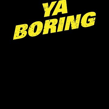 Brooklyn Nine Nine Ya Boring Diagonal Shirt by Clort