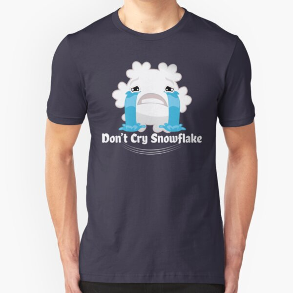 Don't cry snowflake Slim Fit T-Shirt