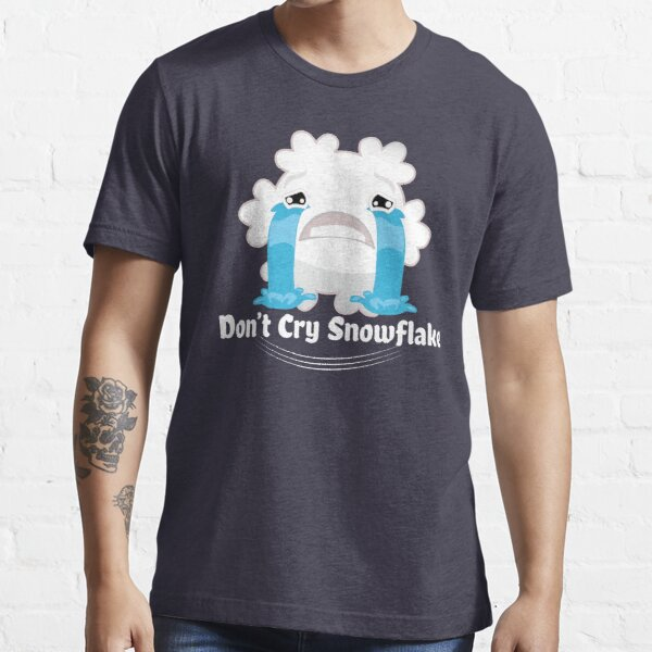 Don't cry snowflake Essential T-Shirt