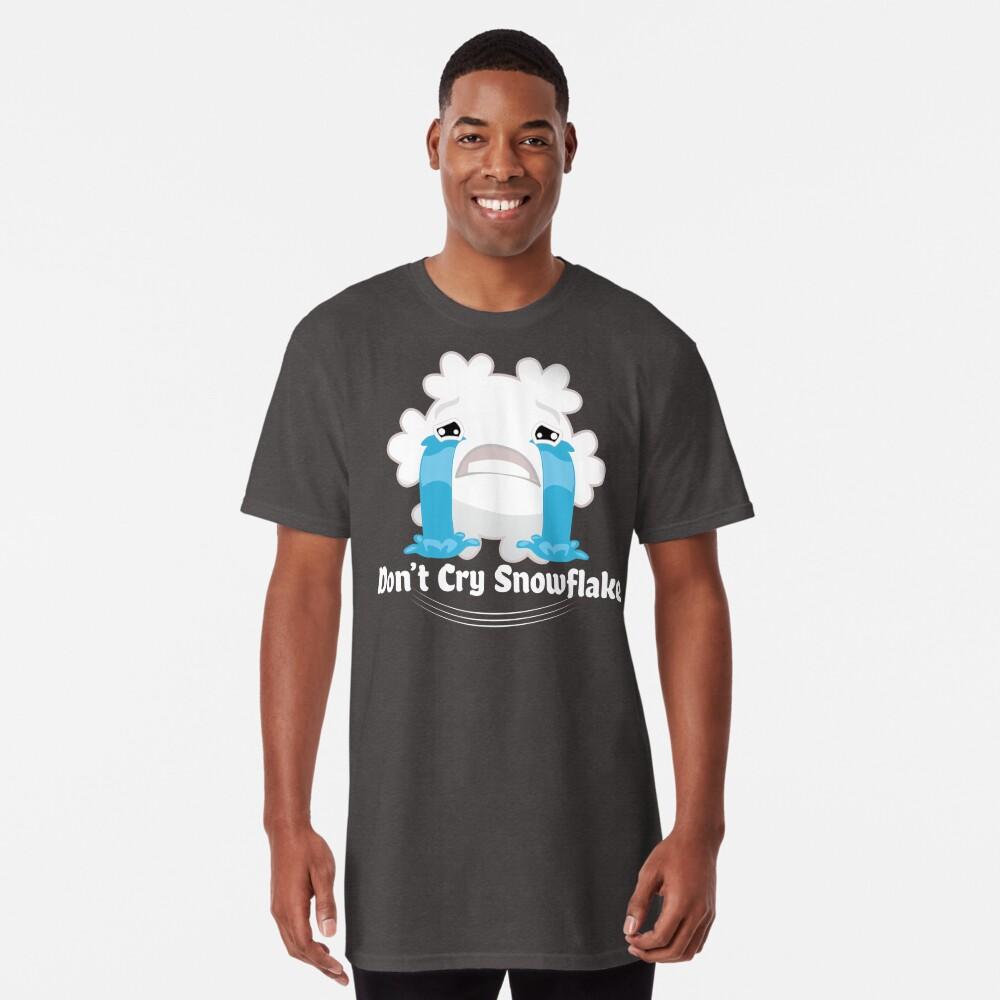 Don't cry snowflake Long T-Shirt