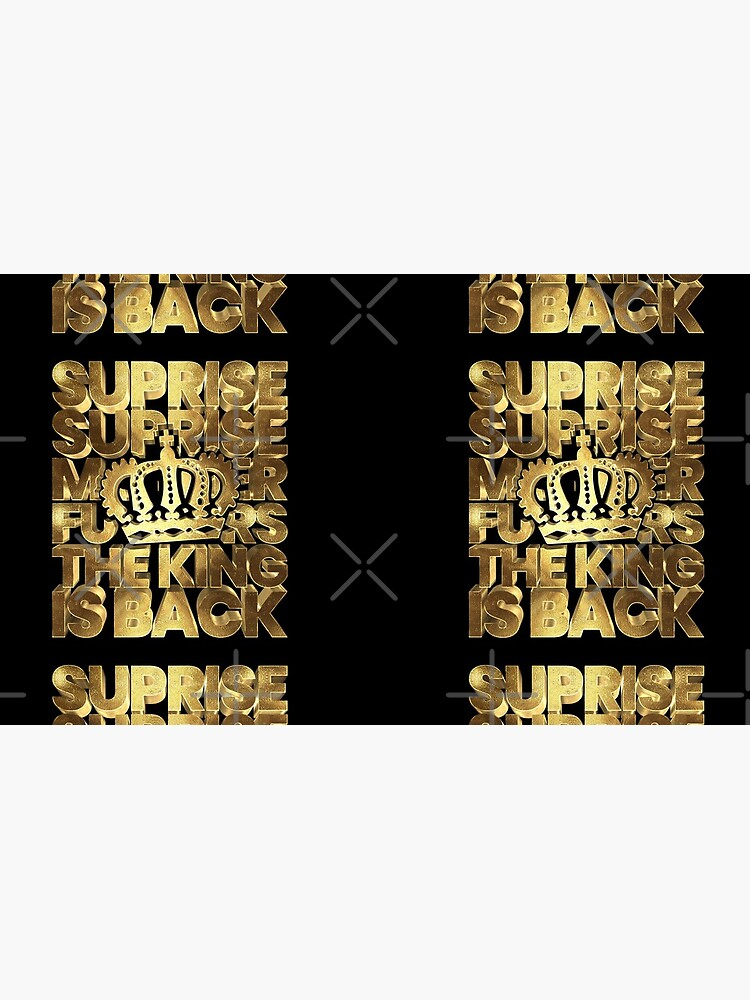 Suprise Suprise The King Is Back Gold Notorious by Under-TheTable