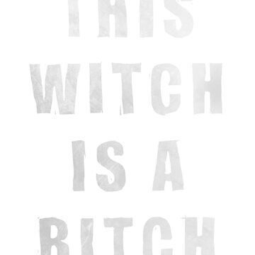 This Witch Is A Bitch by el-swain