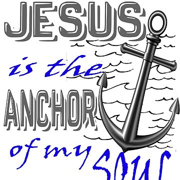 Jesus Is The Anchor Of My Soul by hecolors