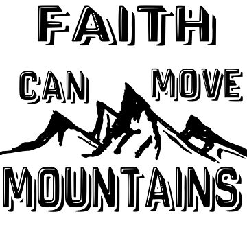 Faith Can Move Mountains by hecolors