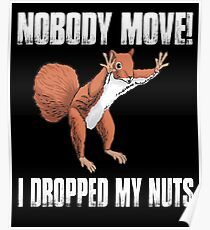 Nobody Move I Dropped My Nuts Funny Squirrel  Poster