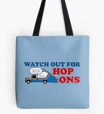 Watch out for Hop Ons Tote Bag