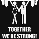 Together We're Strong! (Couple / Pair / Team Of Two / White) by MrFaulbaum