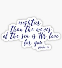 Mightier Than the Waves of the Sea Sticker