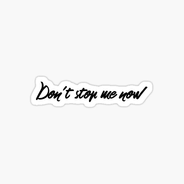 Don't stop me now  (black lettering) Sticker