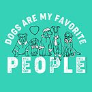 Dogs are My Favorite People by mellierosetest