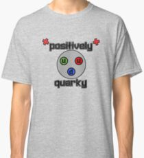 Positively Quarky Classic T-Shirt