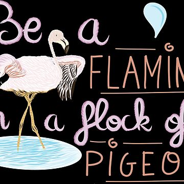 Be A Flamingo in a Flock of Pigeons by SugarVeryGlider