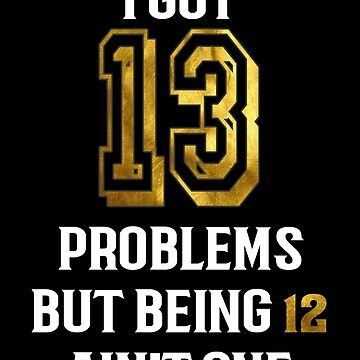13th birthday T shirt for girls and boys  I got 13 Problems (3) by Rahimseven