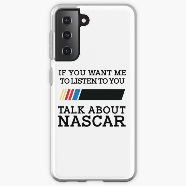 If you want me to listen to you talk about Nascar Samsung Galaxy Soft Case