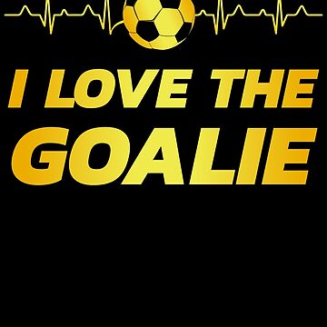 i love the goalie | soccer player gift | soccer coach gift | team soccer gifts | soccer gifts for her | soccer shirts | soccer gift ideas | futbol | soccer shirts for girls by qtstore12