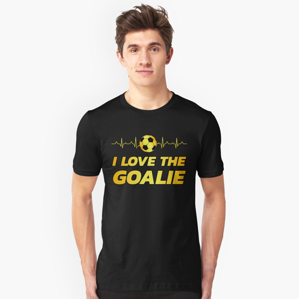 i love the goalie | World Cup 2018 | World Cup 2018 Shirt | World Cup 2018 Jersey | World Cup Soccer | World Cup Futbol | soccer player gift Unisex T-Shirt Front
