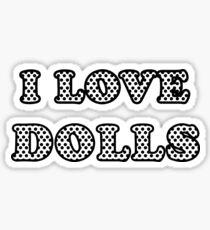 I LOVE DOLLS SURPRISE SHIRT  Sticker