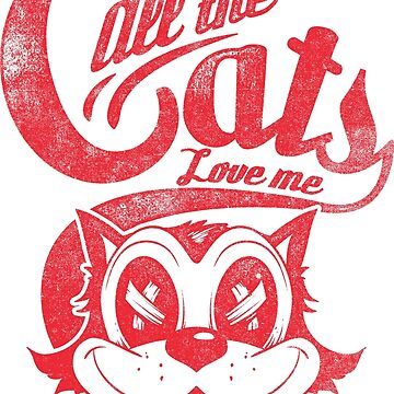 All The Cats Love Me Design - Cute Cat Lover Gift - Distressed, Vintage Look. Sayings Quotes For Cat Lovers by calikays