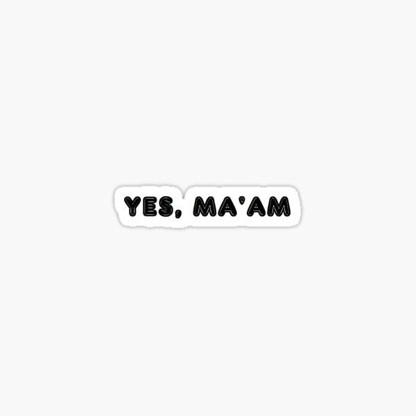 Yes, Ma'am Sticker